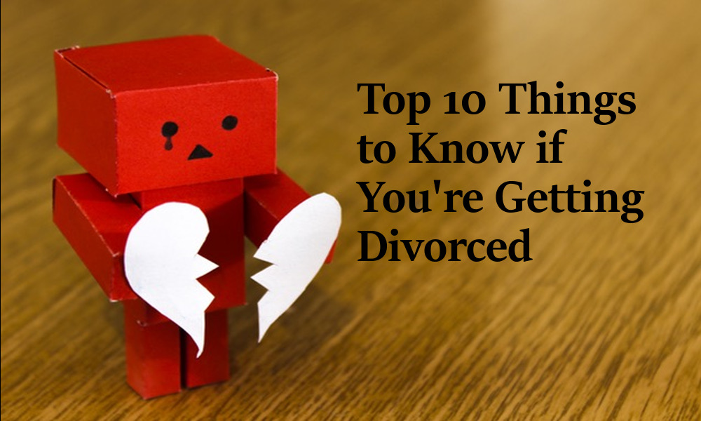 Top Ten Things to Know About Getting Divorced